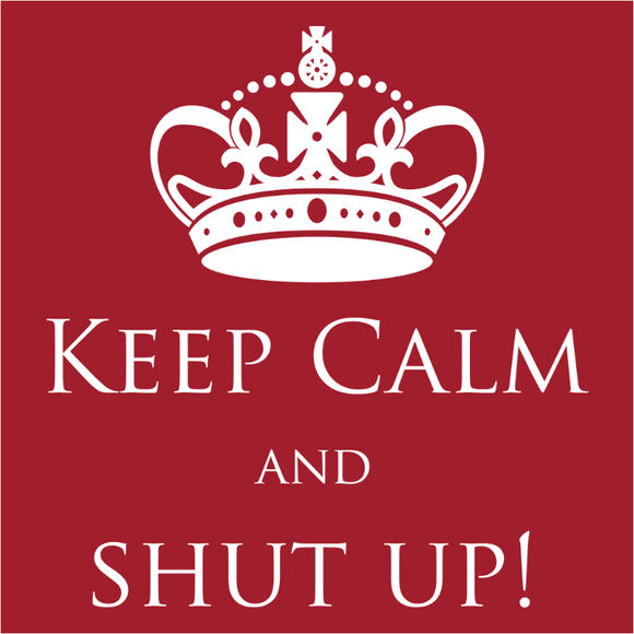 Keep Calm and Shut Up - (DSN-10373)