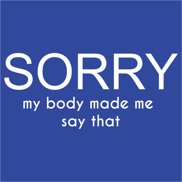 Sorry My Body Made Me Say That - (DSN-12276)
