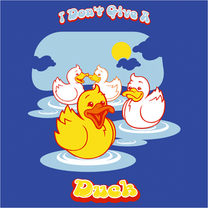 I Don't Give A Duck - (DSN-10647)