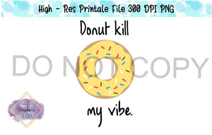 Donut Kill My Vibe - Sublimation/Printable File