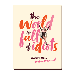 The world is full of idiots card