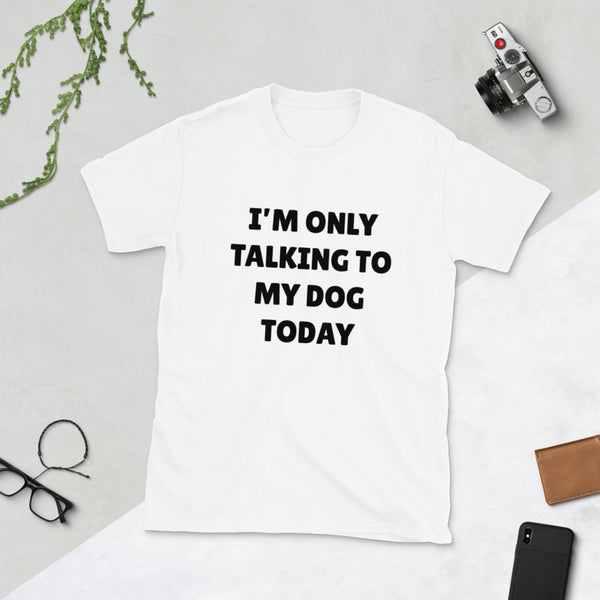 Only Talking To My Dog Unisex T-Shirt