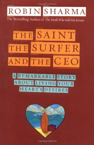 The Saint, the Surfer, and the CEO: A Remarkable Story About Living Your Hearts Desires