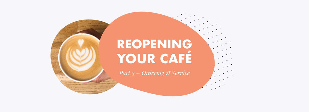 Reopening your café during Covid – Part 3 - Ordering & Service