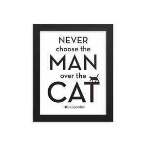 Never Choose the Man Over the Cat™ Framed Poster