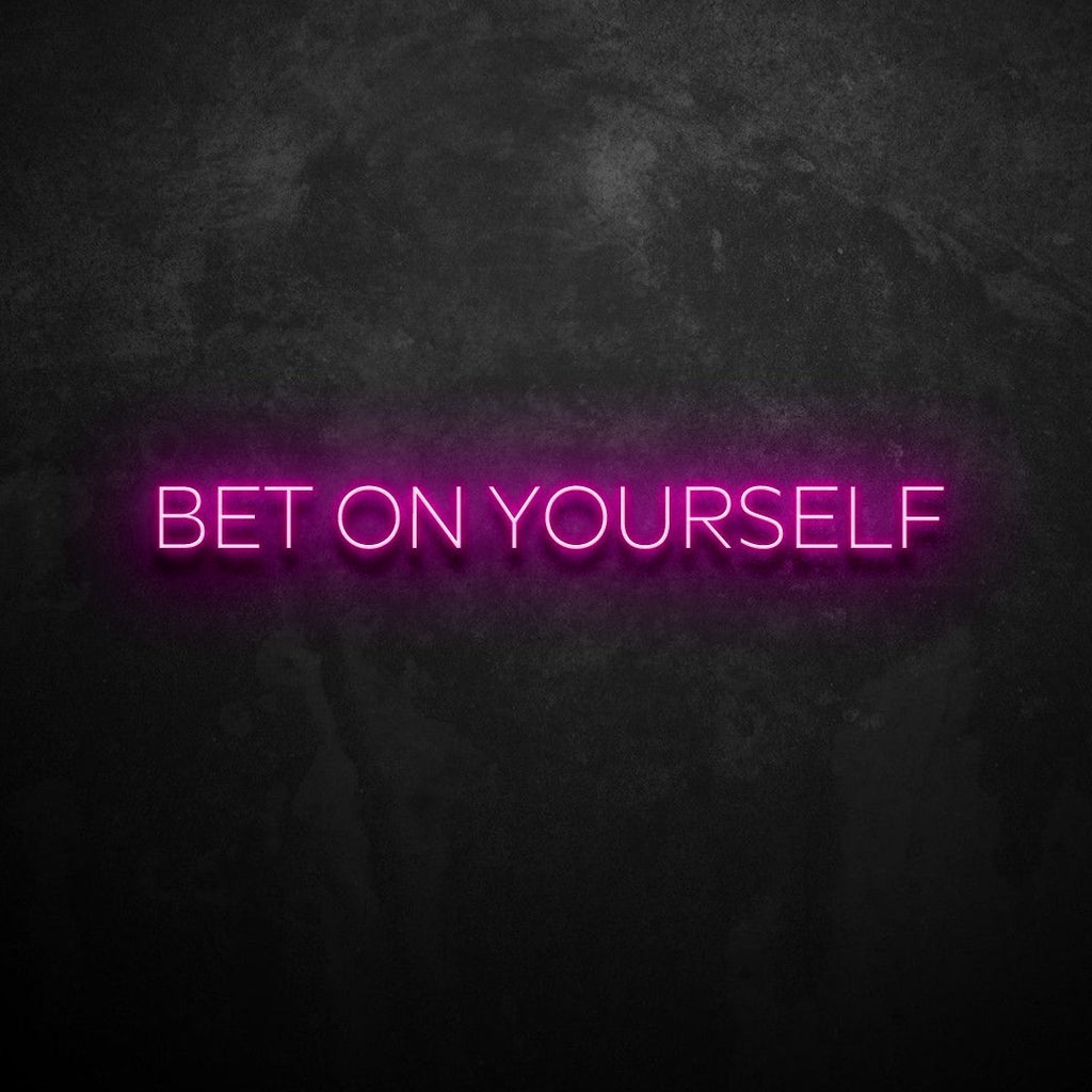 Bet On Yourself Neon Sign VERVE HOUSE