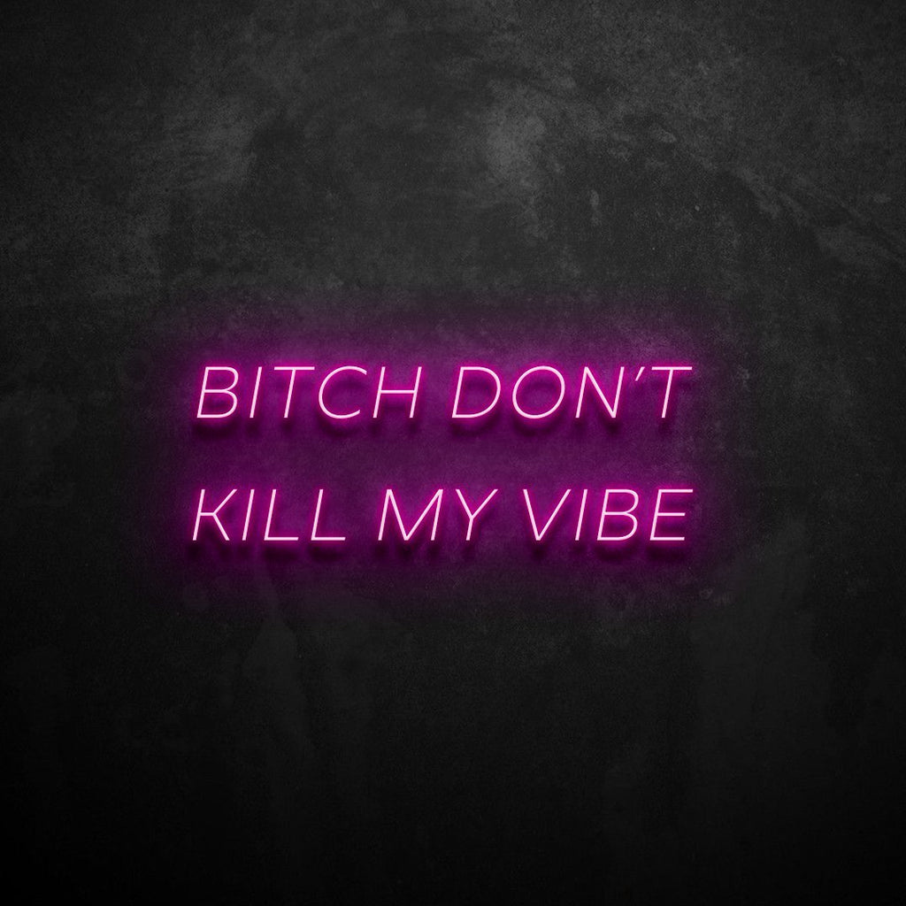 Bitch Don't Kill my Vibe Neon Sign VERVE HOUSE