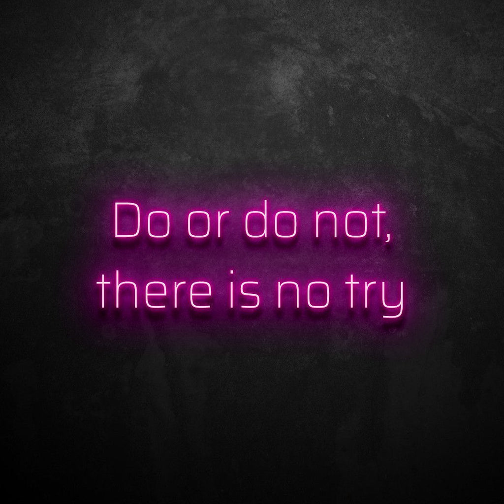 Do Or Do Not, There Is No Try Neon Sign VERVE HOUSE