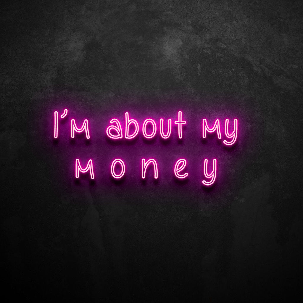 I'm About My Money Neon Sign