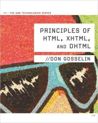 Principles of HTML, XHTML, and DHTML: The Web Technologies Series 1st Edition