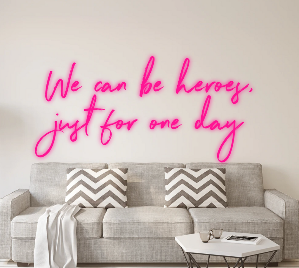 We can be heroes, just for one day Custom Neon Sign [2179]