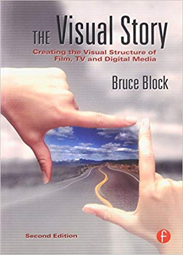 The Visual Story, Creating the Visual Structure of Film, TV and Digital Media 2nd Edition by Bruce Block