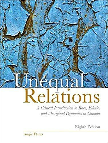 Unequal Relations A Critical Introduction to Race, Ethnic, and Aboriginal Dynamics in Canada