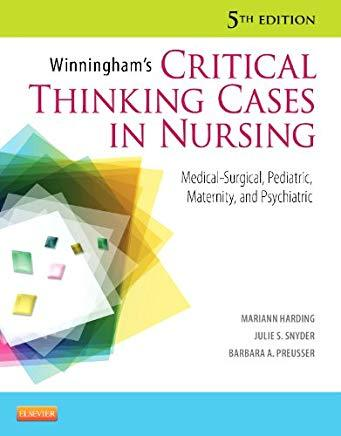 Winningham?s Critical Thinking Cases in Nursing: Medical-Surgical, Pediatric, Maternity, and Psychiatric 5th Edition