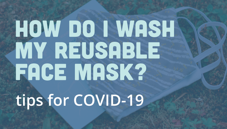What's The Best Way To Wash Your Reusable Face Mask? Tips For COVID-19