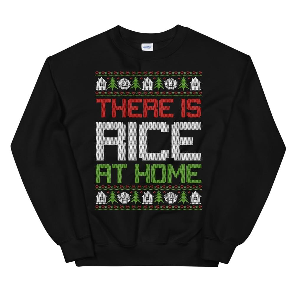 There Is Rice At Home Ugly Christmas Sweatshirt