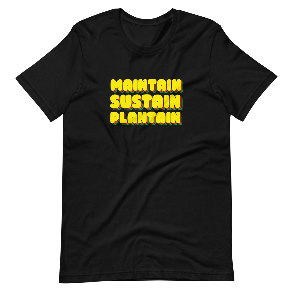 Maintain, Sustain Plantain Unisex T-Shirt