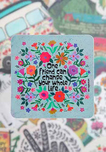 Sticker - One Friend Can Change Your Whole Life