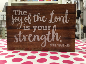 The joy of the Lord is your strength. Nehemiah 8:10 - Wood sign