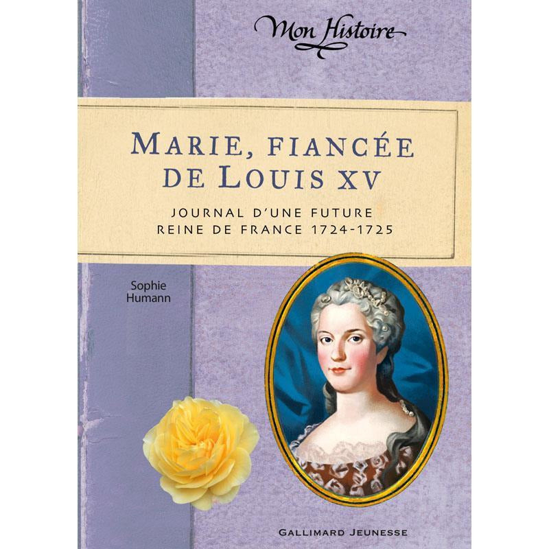 Marie, fiancée de Louis XV - Journal d'une future reine de France 1724-1725