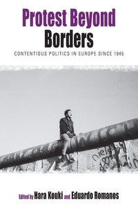 Protest Beyond Borders : Contentious Politics in Europe since 1945