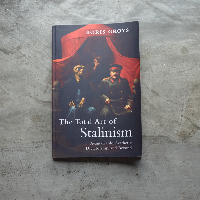 The Total Art of Stalinism | Boris Groys