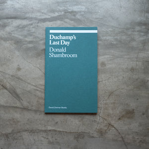 Duchamp's Last Day | Donald Shambroom