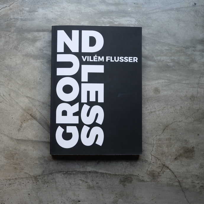 Groundless | Vilem Flusser