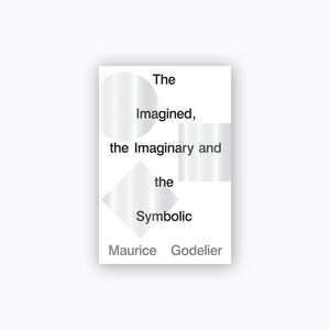 The Imagined, the Imaginary and the Symbolic | Maurice Godelier
