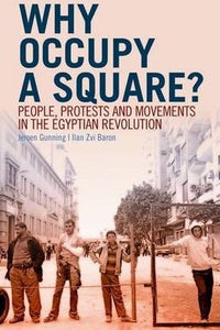 Why Occupy a Square? : People, Protests and Movements in the Egyptian Revolution