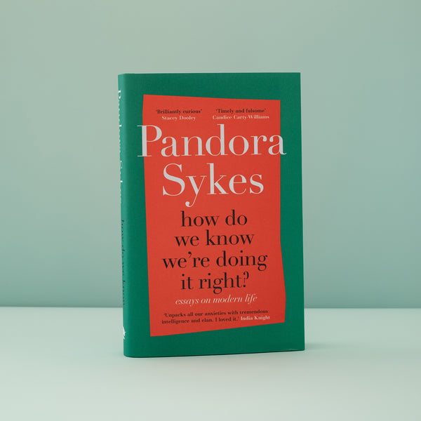 How Do We Know We're Doing It Right by Pandora Sykes