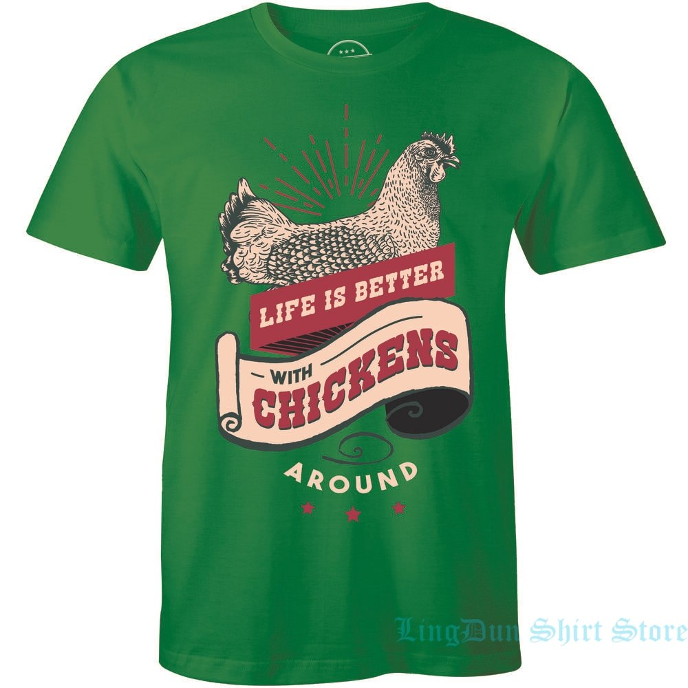 Life Is Better With Chickens Around Shirt Family Gift Mens T-shirt men women t shirt 100% cotton tops tees