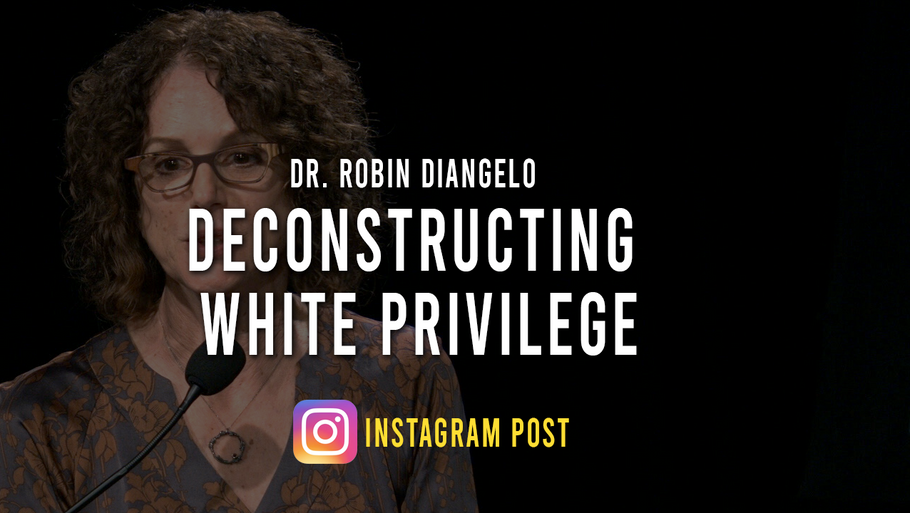 Deconstructing White Privilege with Dr. Robin DiAngelo