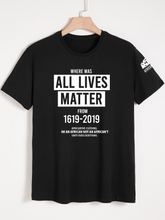 Load image into Gallery viewer, Where was ALL LIVES MATTER T-Shirt (Black)