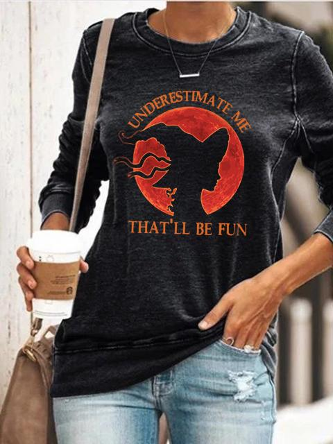 Underestimate Me That'll Be Fun Witch Pullover