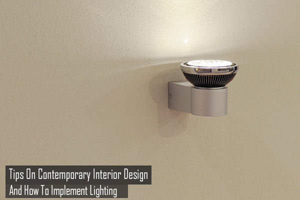 Tips On Contemporary Interior Design And How To Implement Lighting