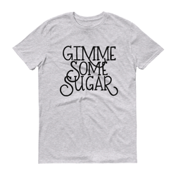GIMME SOME SUGAR T-SHIRT