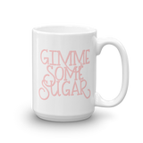 GIMME SOME SUGAR MUG