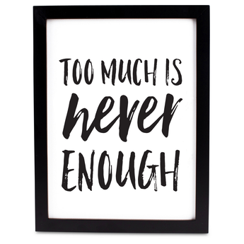 TOO MUCH IS NEVER ENOUGH PRINTABLE ART
