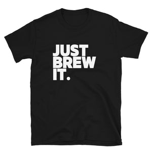 Just Brew It - Unisex T-Shirt