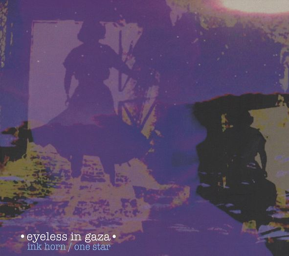EYELESS IN GAZA - Ink Horn / One Star (CD/NEW)