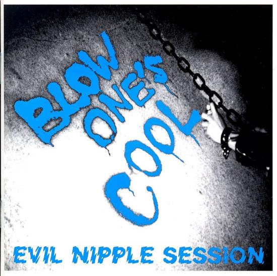 BLOW ONE'S COOL - EVIL NIPPLE SESSION (CD)