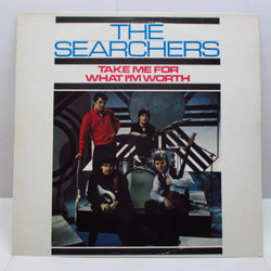 SEARCHERS - Take Me For What I'm Worth (UK 80's Pye RE Stereo/No Barcode)