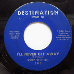 BOBBY WHITESIDE - I'll Never Get Away (US:Orig.)