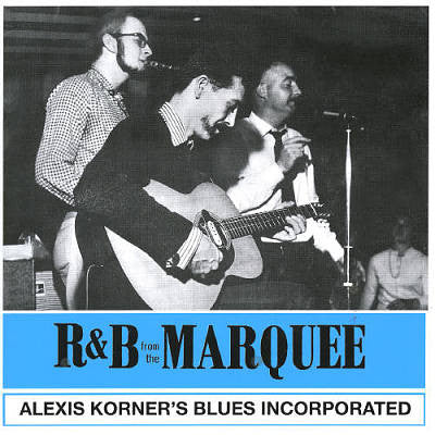 ALEXIS KORNER's Blues Incorporated (アレクシス・コーナーズ、ブルース・インコーポレイテッド)  - R&B From The Marquee (EU Ltd.Reissue LP/New)