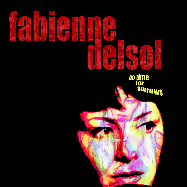 FABIENNE DELSOL - No Time For Sorrows (UK Ltd.LP/New)