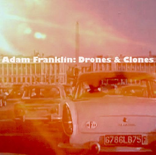 ADAM FRANKLIN - Drones & Clones (UK LP/NEW)