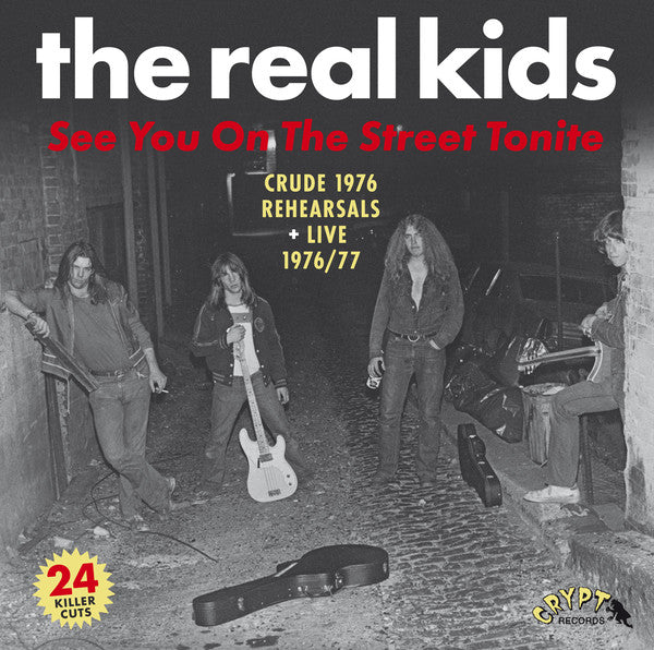 REAL KIDS, THE (リアル・キッズ) -  See You On The Street Tonite :Crude 1976 Rehearsals + Live 1976/77 (2 x LP / New)