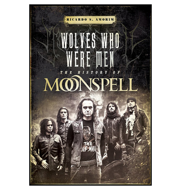 RICARDO S. AMORIM - 'Wolves Who Were Men, The History Of Moonspell' Book