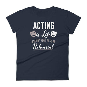 Acting Is Life Everything Else Is Rehearsal Women's T-Shirt - Happy Drama Shirts